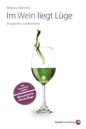 Accessoires & Bücher - Im Wein liegt Lüge. Die neuesten Lügen - Aktualisierte Neuausgabe - Wolfgang Faßbender ISBN: 978-3-938839-34-9